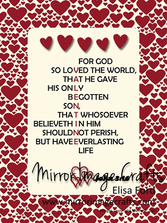 John 3.16 Printable - Visit http://www.mirrorimagecrafts.com for details and more projects!